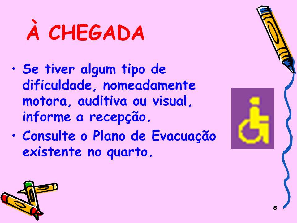 À CHEGADA Se tiver algum tipo de dificuldade, nomeadamente motora, auditiva ou visual, informe a recepção.