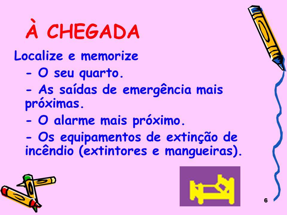 À CHEGADA Localize e memorize - O seu quarto.