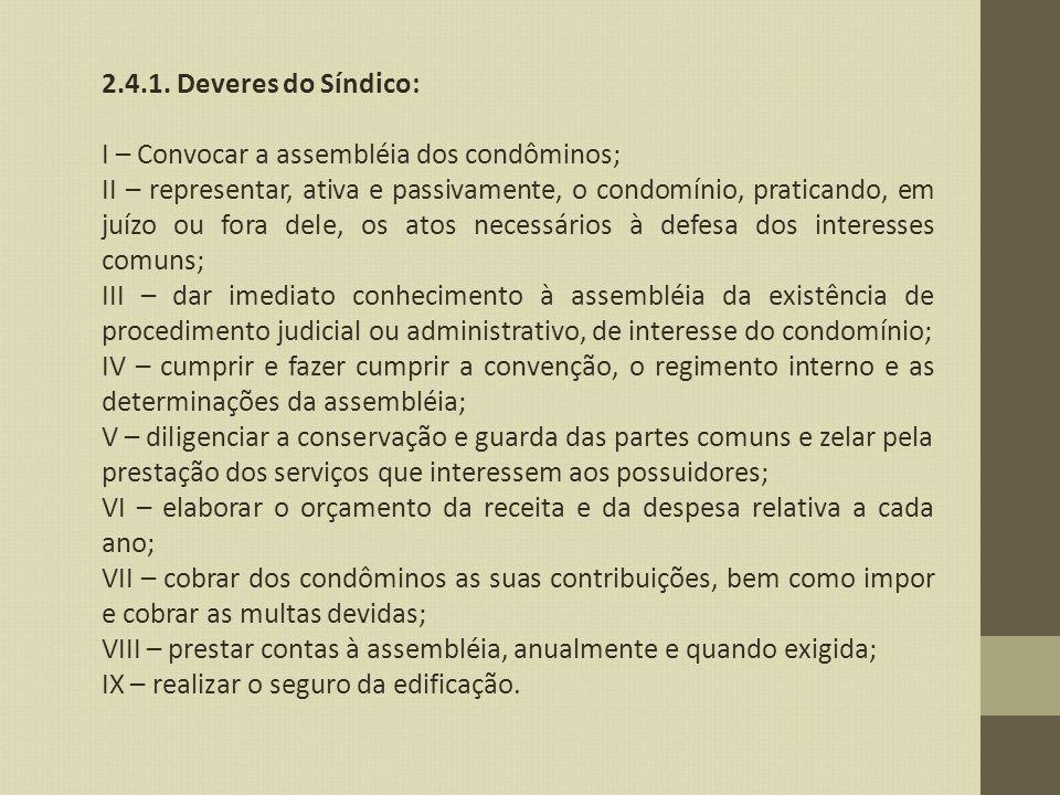 2.4.1. Deveres do Síndico: I – Convocar a assembléia dos condôminos;