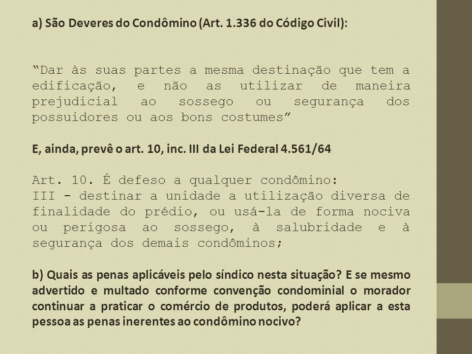 a) São Deveres do Condômino (Art. 1.336 do Código Civil):