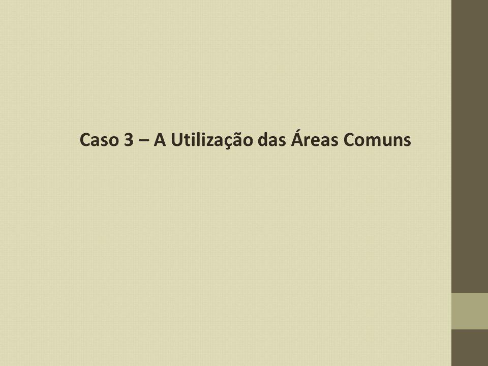 Caso 3 – A Utilização das Áreas Comuns