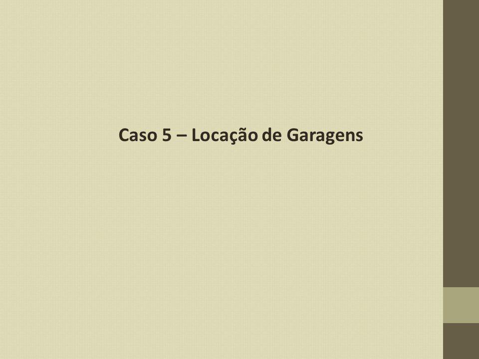 Caso 5 – Locação de Garagens