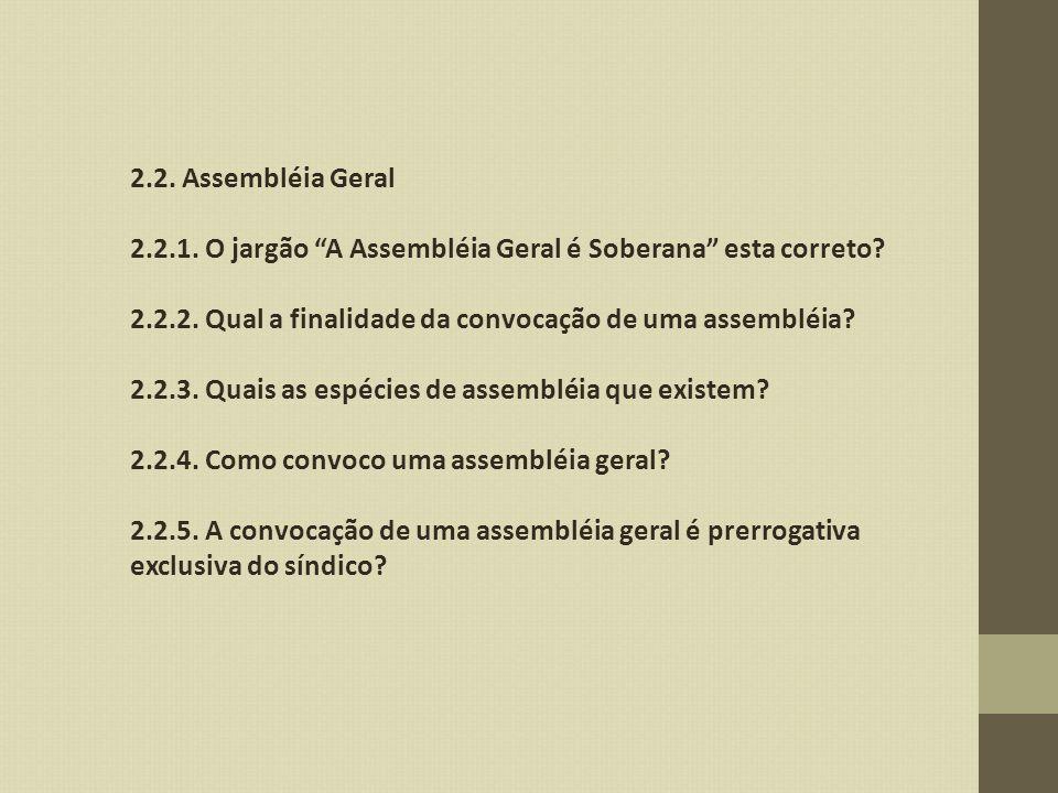 2.2. Assembléia Geral 2.2.1. O jargão A Assembléia Geral é Soberana esta correto 2.2.2. Qual a finalidade da convocação de uma assembléia