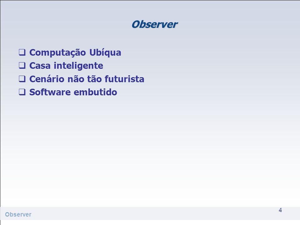 Observer Computação Ubíqua Casa inteligente Cenário não tão futurista