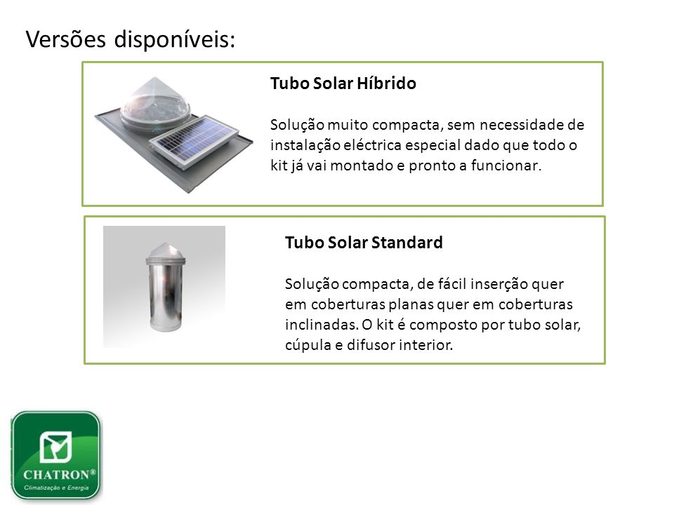 Versões disponíveis: Tubo Solar Híbrido Tubo Solar Standard
