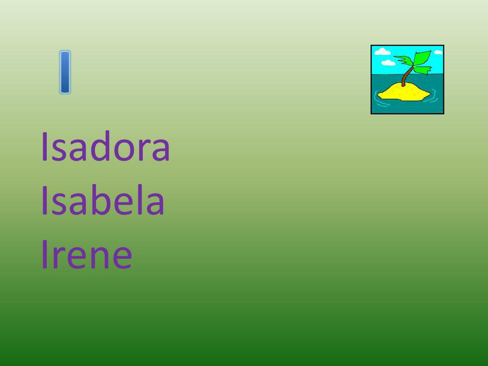 I Isadora Isabela Irene