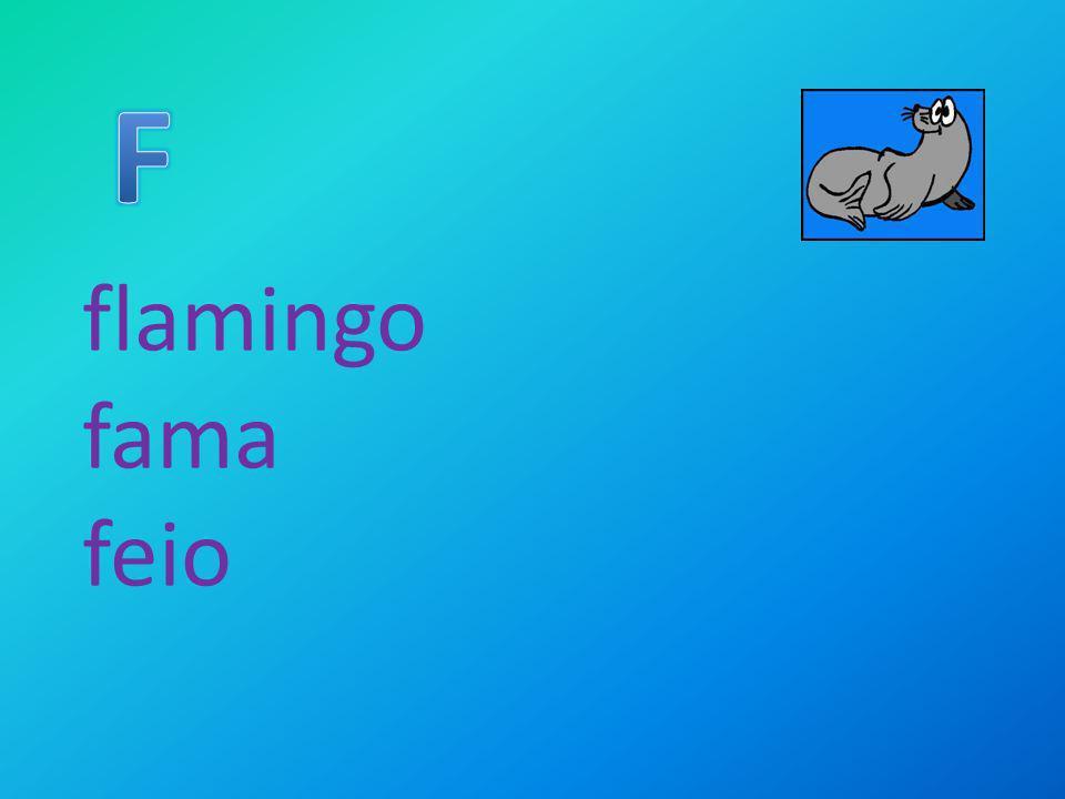 F flamingo fama feio