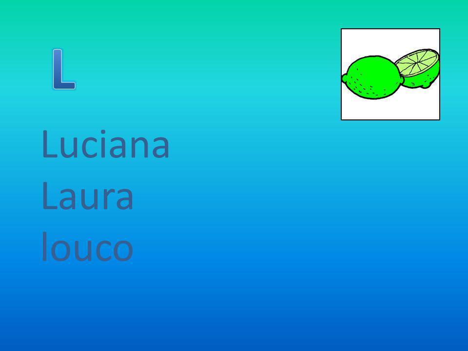 L Luciana Laura louco