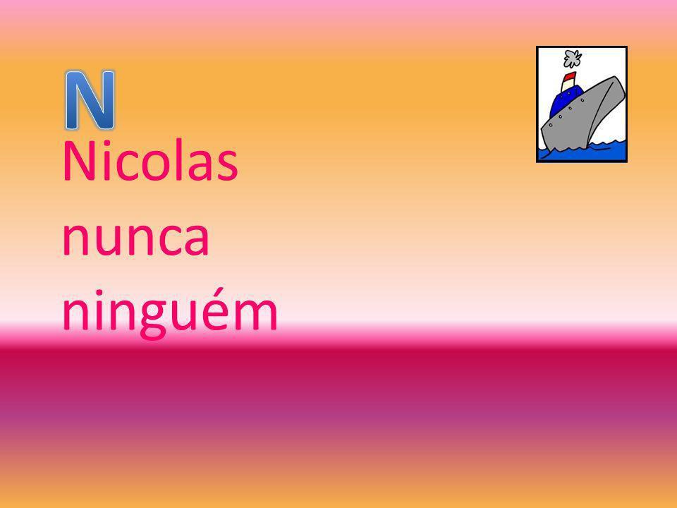 N Nicolas nunca ninguém