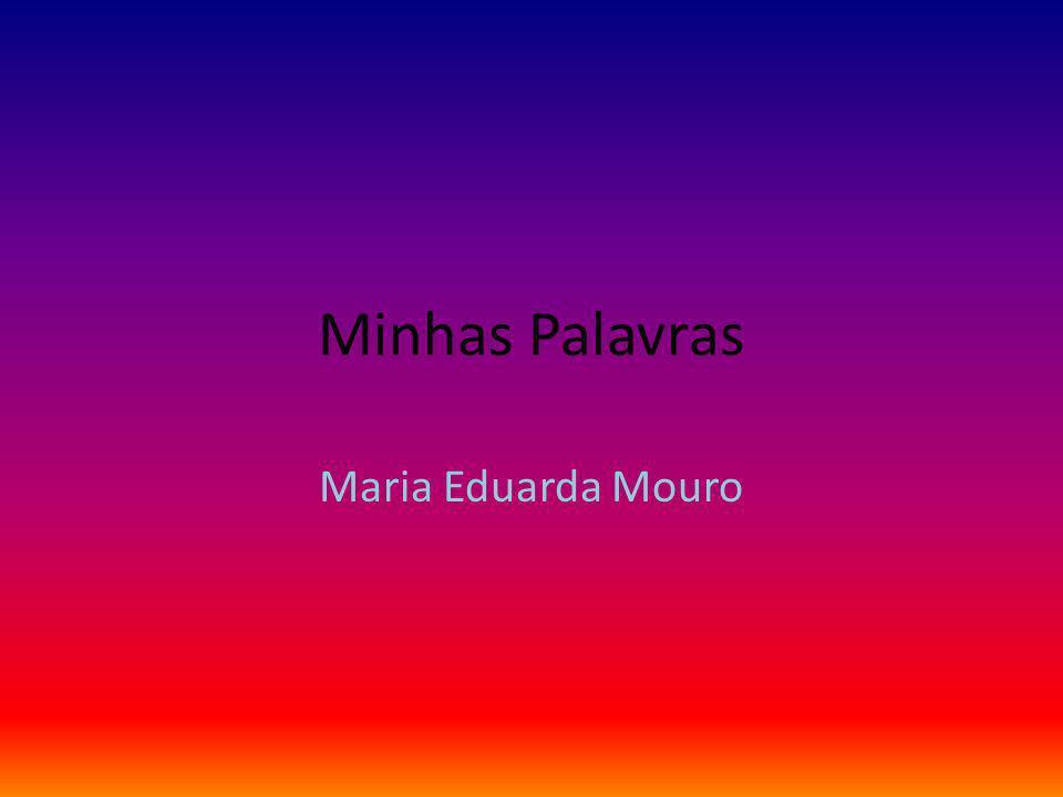 Minhas Palavras Maria Eduarda Mouro