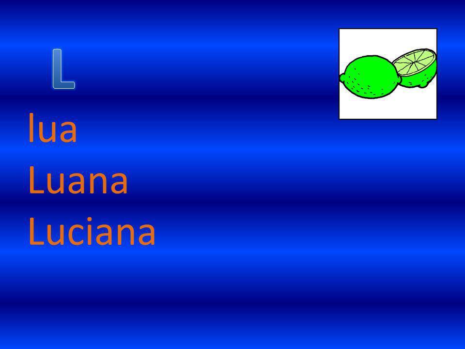 L lua Luana Luciana