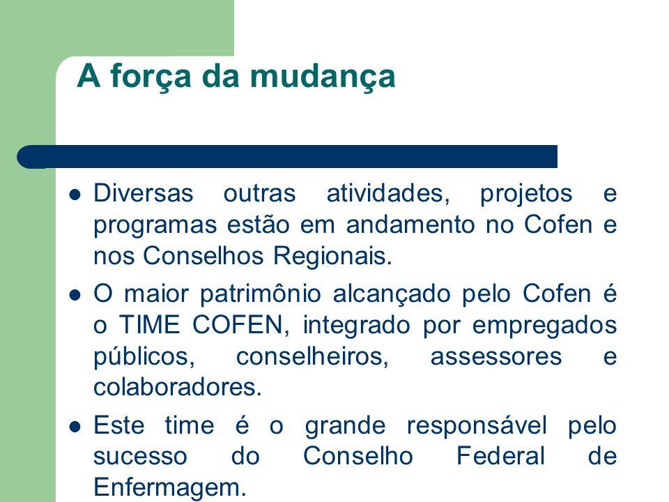 A força da mudança Diversas outras atividades, projetos e programas estão em andamento no Cofen e nos Conselhos Regionais.