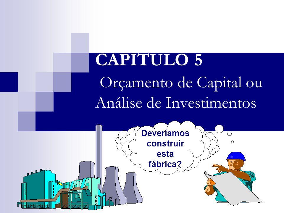 CAPÍTULO 5 Orçamento de Capital ou Análise de Investimentos