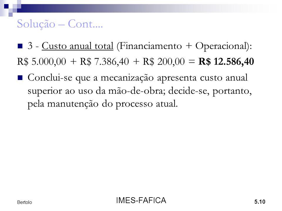 Solução – Cont.... 3 - Custo anual total (Financiamento + Operacional): R$ 5.000,00 + R$ 7.386,40 + R$ 200,00 = R$ 12.586,40.