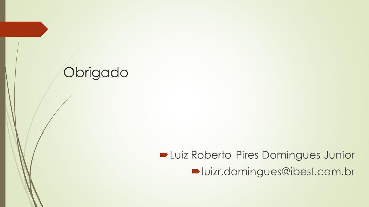 Obrigado Luiz Roberto Pires Domingues Junior