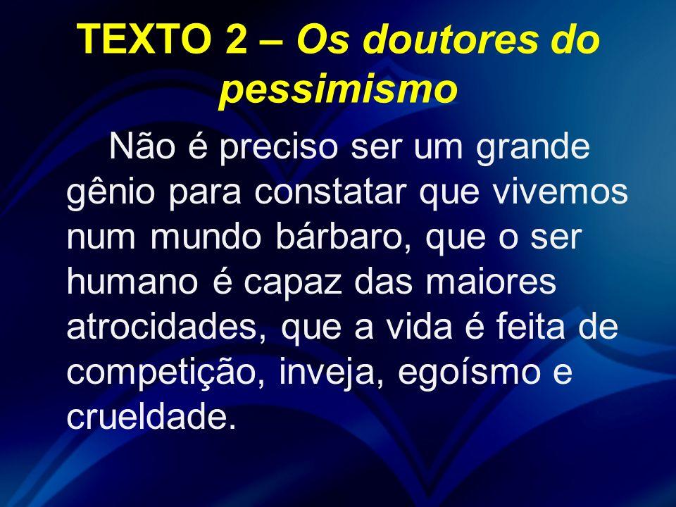 TEXTO 2 – Os doutores do pessimismo