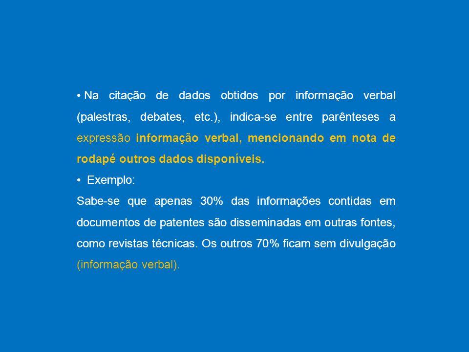 Na citação de dados obtidos por informação verbal (palestras, debates, etc.), indica-se entre parênteses a expressão informação verbal, mencionando em nota de rodapé outros dados disponíveis.