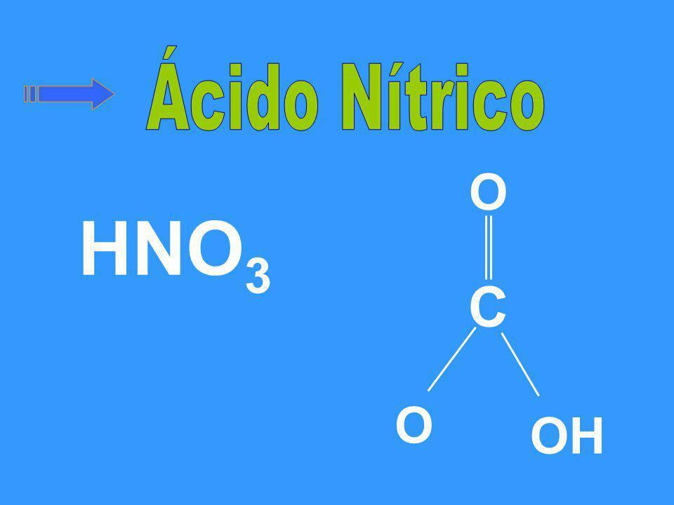 Ácido Nítrico O HNO3 C O OH