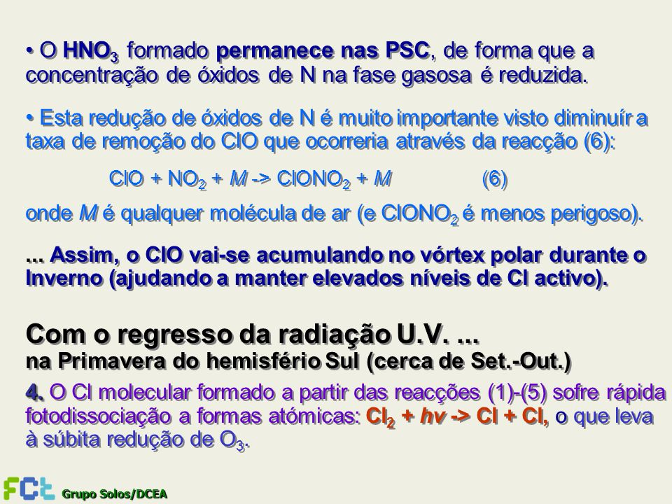 O HNO3 formado permanece nas PSC, de forma que a concentração de óxidos de N na fase gasosa é reduzida.