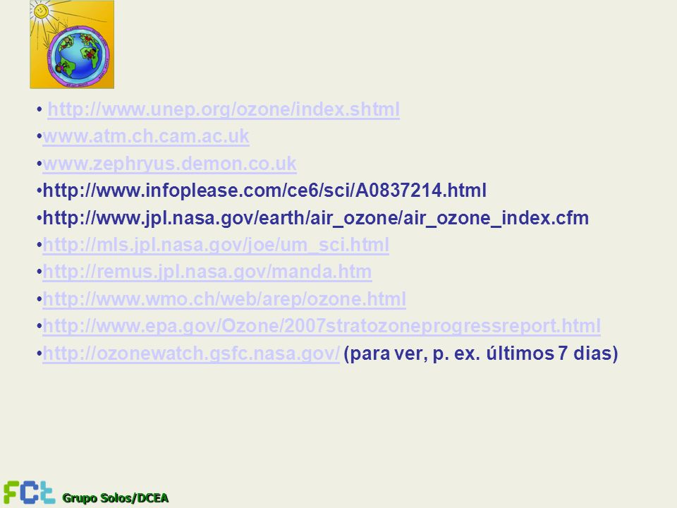 http://www.unep.org/ozone/index.shtml www.atm.ch.cam.ac.uk. www.zephryus.demon.co.uk. http://www.infoplease.com/ce6/sci/A0837214.html.