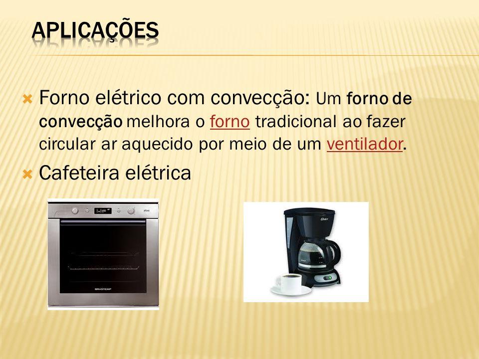 Aplicações Forno elétrico com convecção: Um forno de convecção melhora o forno tradicional ao fazer circular ar aquecido por meio de um ventilador.