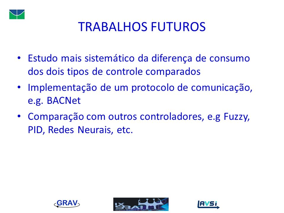 TRABALHOS FUTUROS Estudo mais sistemático da diferença de consumo dos dois tipos de controle comparados.