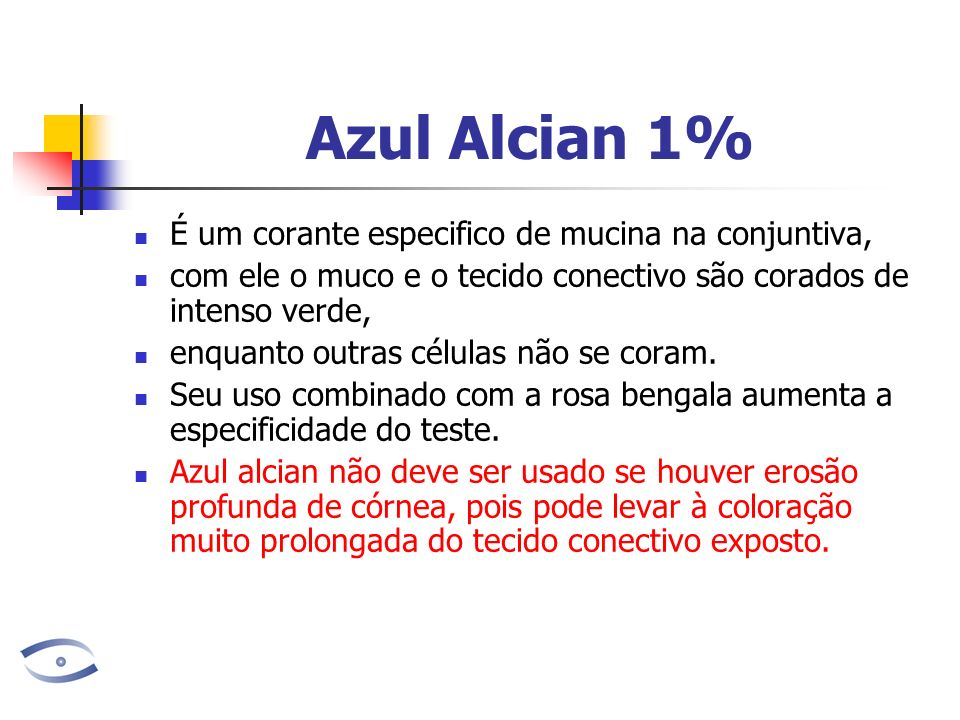 Azul Alcian 1% É um corante especifico de mucina na conjuntiva,