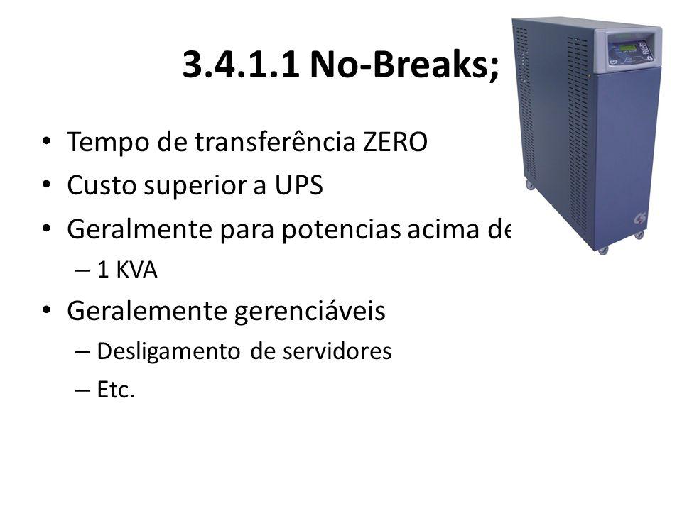 3.4.1.1 No-Breaks; Tempo de transferência ZERO Custo superior a UPS
