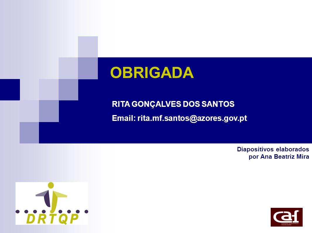 OBRIGADA RITA GONÇALVES DOS SANTOS Email: rita.mf.santos@azores.gov.pt