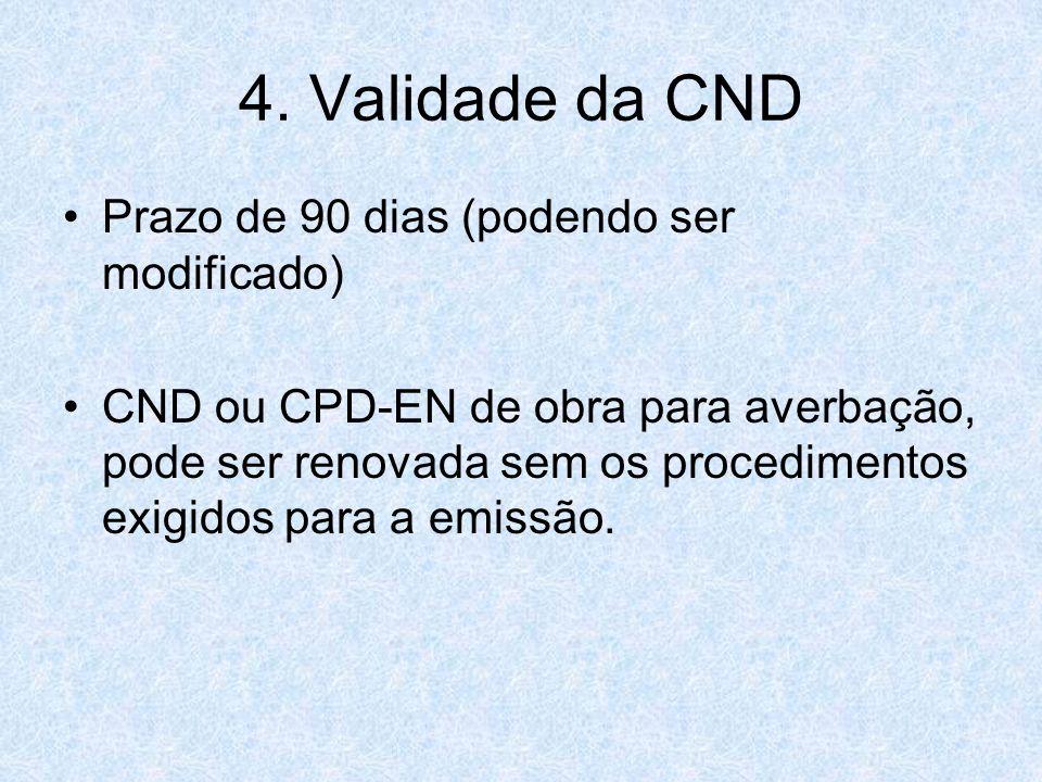 4. Validade da CND Prazo de 90 dias (podendo ser modificado)