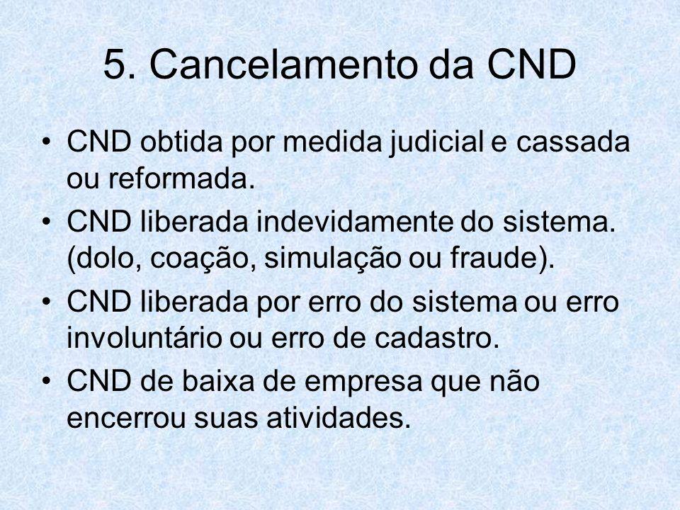 5. Cancelamento da CND CND obtida por medida judicial e cassada ou reformada.