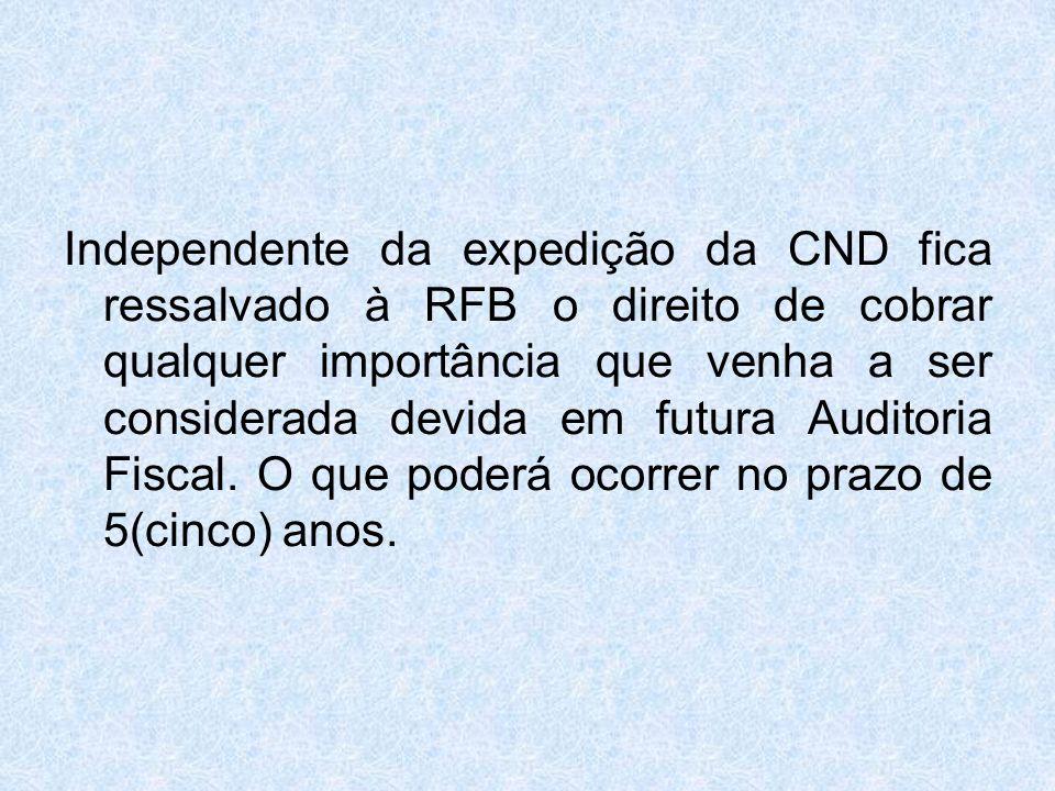 Independente da expedição da CND fica ressalvado à RFB o direito de cobrar qualquer importância que venha a ser considerada devida em futura Auditoria Fiscal.