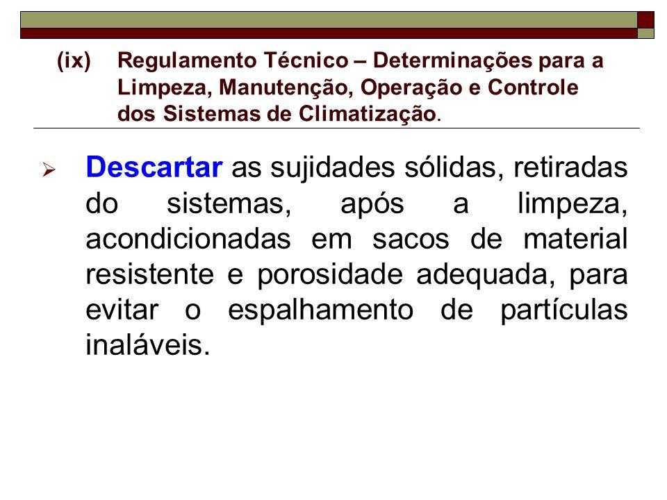 (ix) Regulamento Técnico – Determinações para a Limpeza, Manutenção, Operação e Controle dos Sistemas de Climatização.
