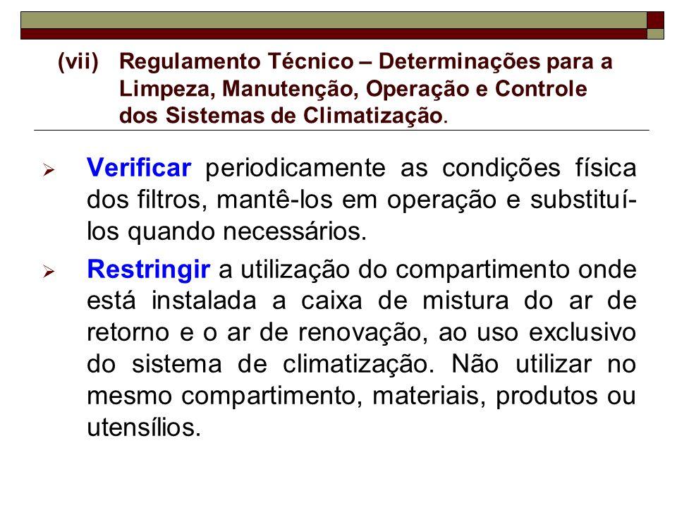 (vii) Regulamento Técnico – Determinações para a Limpeza, Manutenção, Operação e Controle dos Sistemas de Climatização.