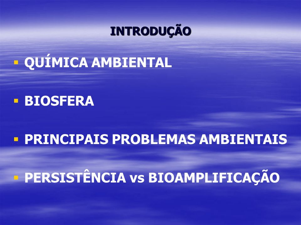PRINCIPAIS PROBLEMAS AMBIENTAIS PERSISTÊNCIA vs BIOAMPLIFICAÇÃO