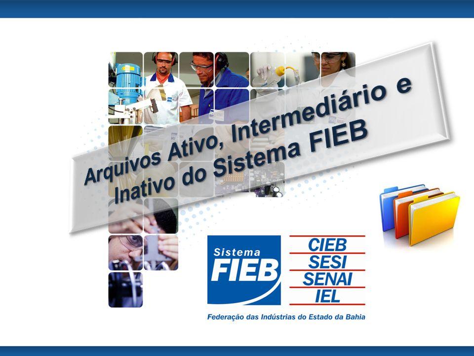 Arquivos Ativo, Intermediário e Inativo do Sistema FIEB