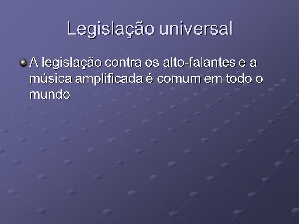 Legislação universal A legislação contra os alto-falantes e a música amplificada é comum em todo o mundo.