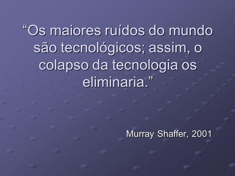 Os maiores ruídos do mundo são tecnológicos; assim, o colapso da tecnologia os eliminaria.