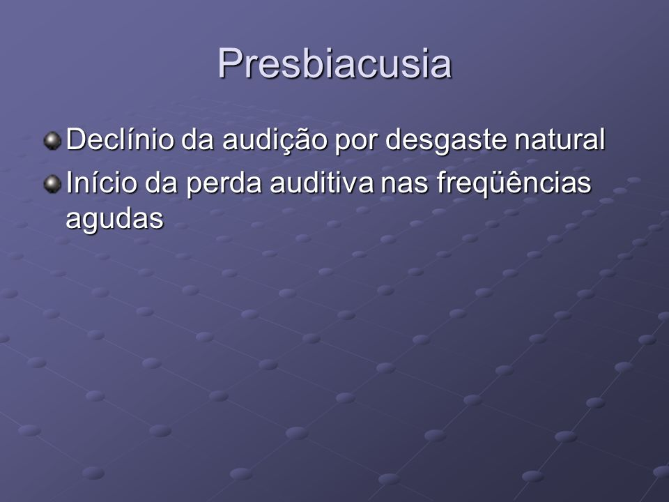 Presbiacusia Declínio da audição por desgaste natural