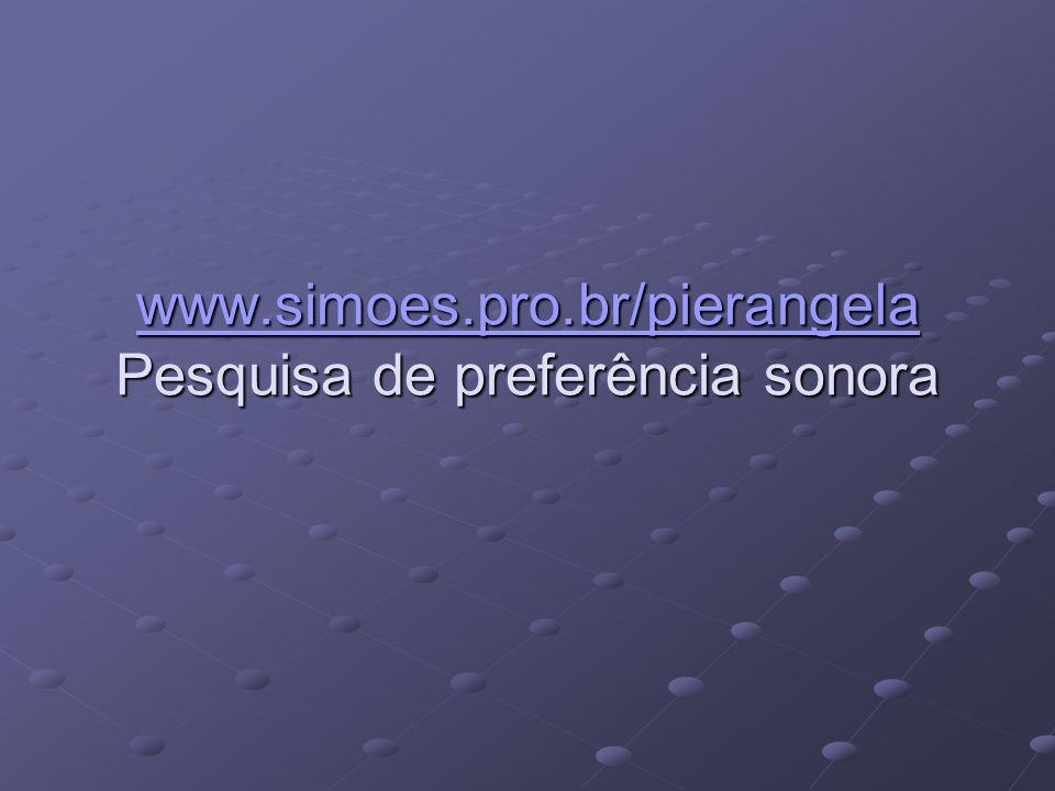 www.simoes.pro.br/pierangela Pesquisa de preferência sonora