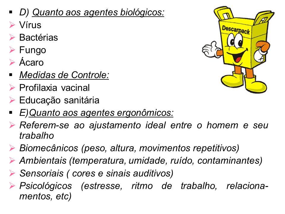 D) Quanto aos agentes biológicos: