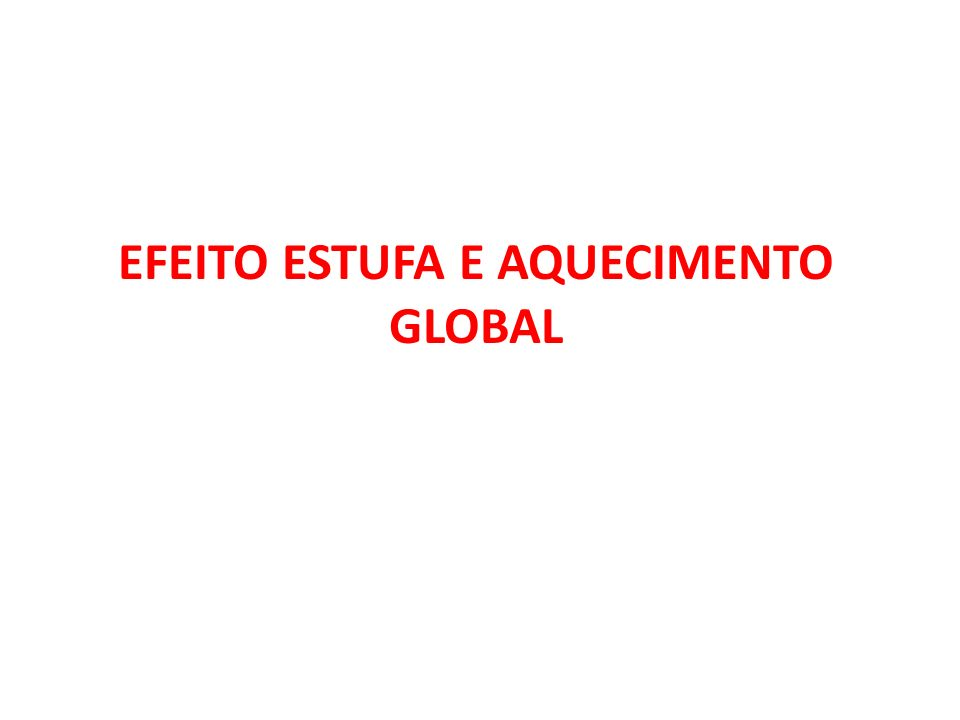 EFEITO ESTUFA E AQUECIMENTO GLOBAL