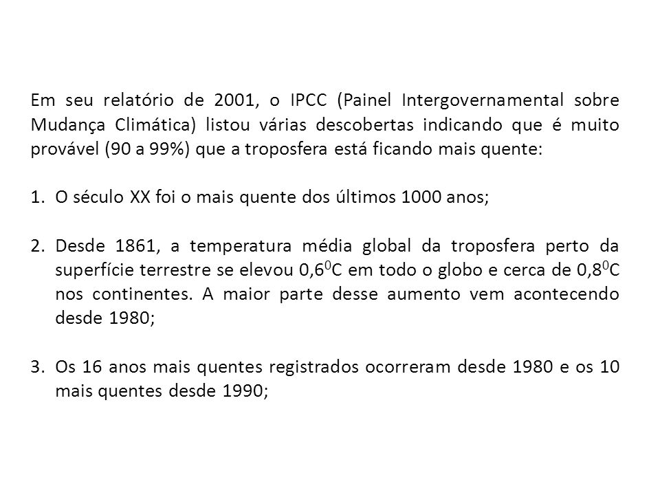 Em seu relatório de 2001, o IPCC (Painel Intergovernamental sobre Mudança Climática) listou várias descobertas indicando que é muito provável (90 a 99%) que a troposfera está ficando mais quente: