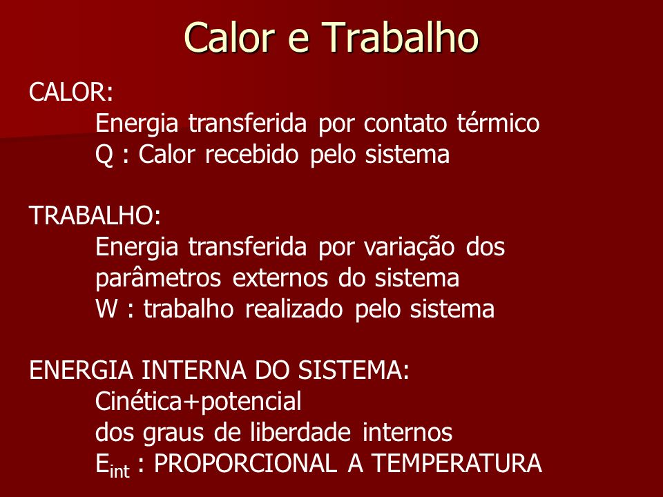 Calor e Trabalho CALOR: Energia transferida por contato térmico