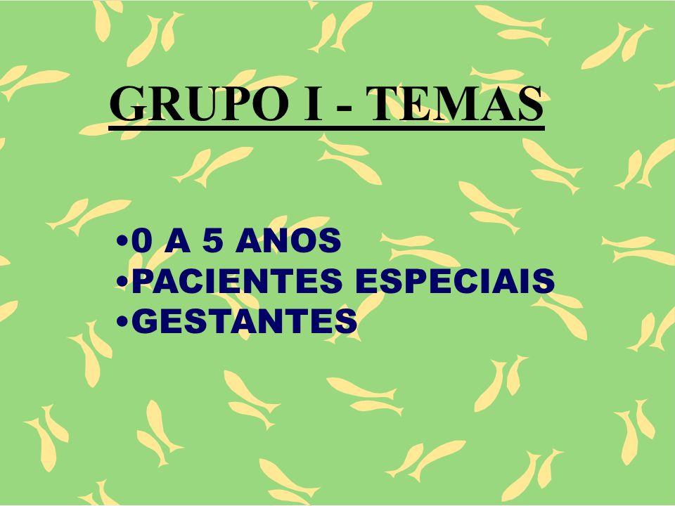 GRUPO I - TEMAS 0 A 5 ANOS PACIENTES ESPECIAIS GESTANTES