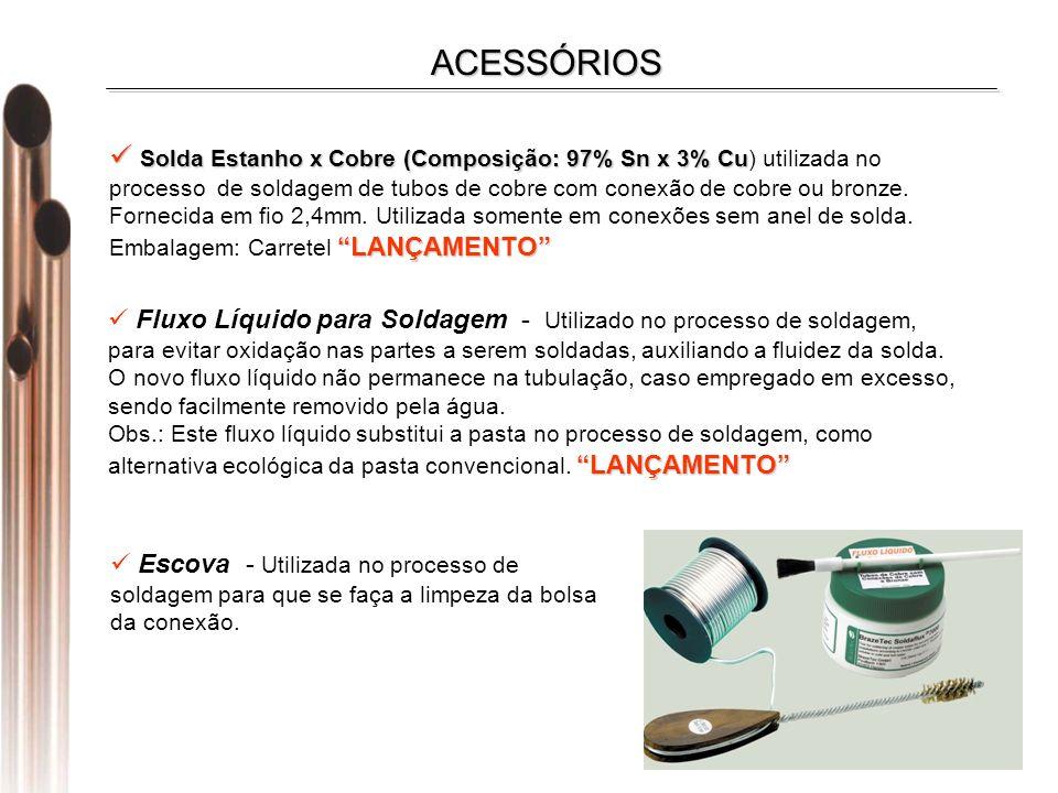 ACESSÓRIOS Solda Estanho x Cobre (Composição: 97% Sn x 3% Cu) utilizada no. processo de soldagem de tubos de cobre com conexão de cobre ou bronze.