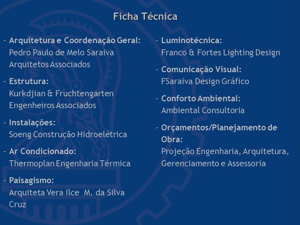 Ficha Técnica - Arquitetura e Coordenação Geral: Pedro Paulo de Melo Saraiva Arquitetos Associados.