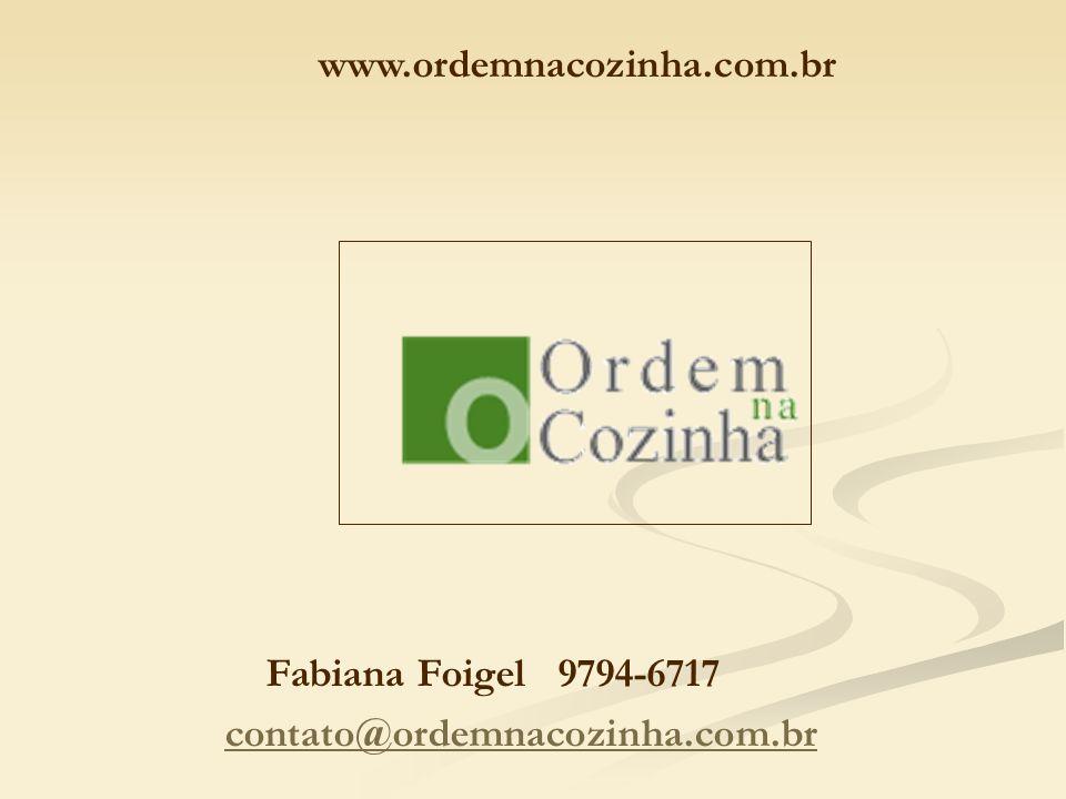 www.ordemnacozinha.com.br Fabiana Foigel 9794-6717 contato@ordemnacozinha.com.br