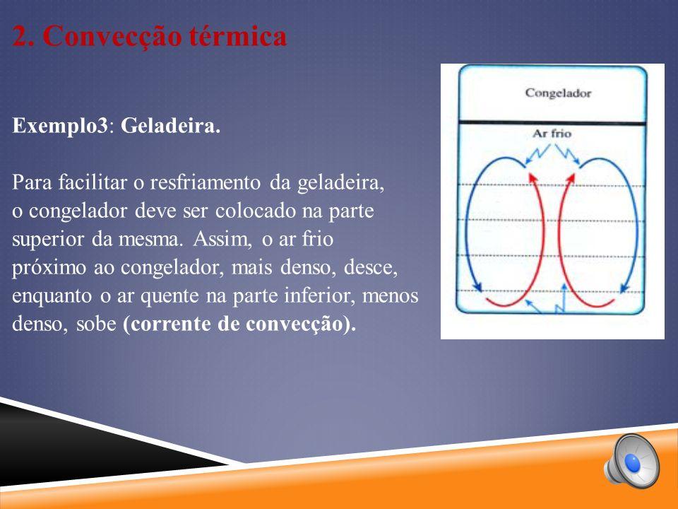 2. Convecção térmica Exemplo3: Geladeira.