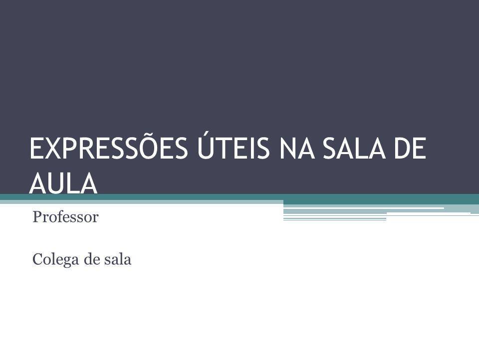 EXPRESSÕES ÚTEIS NA SALA DE AULA